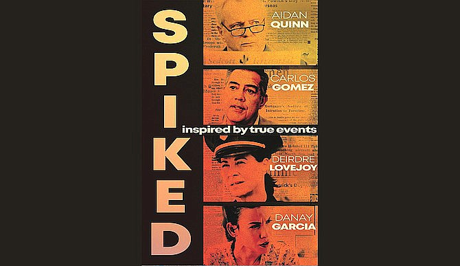 The movie Spiked will premier in April with Aiden Quinn and Danay Garcia